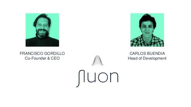 FRANCISCO GORDILLO Co-Founder & CEO CARLOS BUENDIA Head of Development