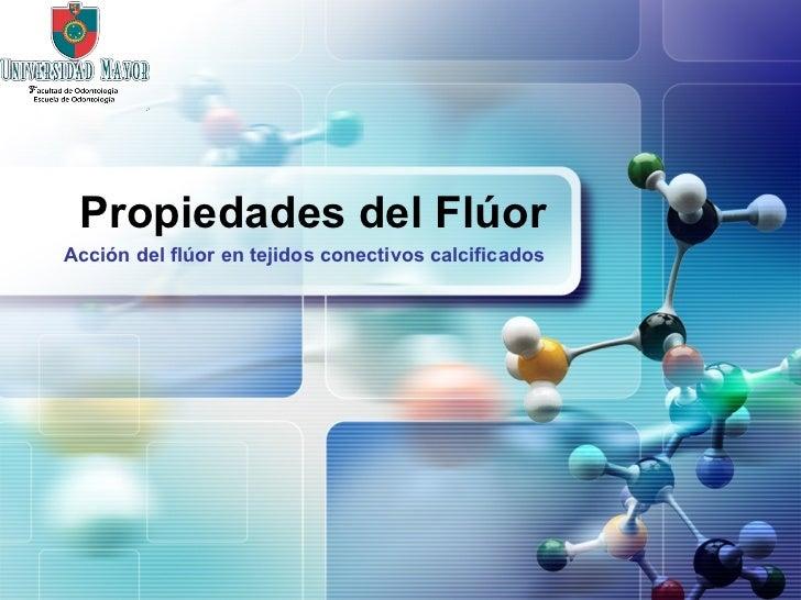Propiedades del Flúor Acción del flúor en tejidos conectivos calcificados