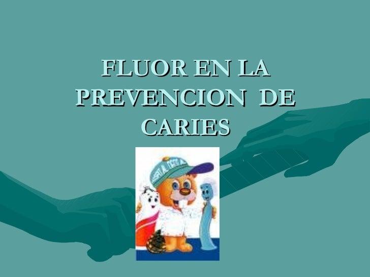 FLUOR EN LA PREVENCION  DE CARIES