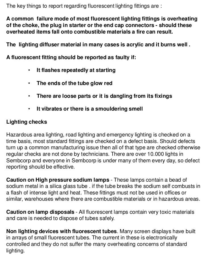 The key things to report regarding fluorescent lighting fittings are :A common failure mode of most fluorescent lighting f...