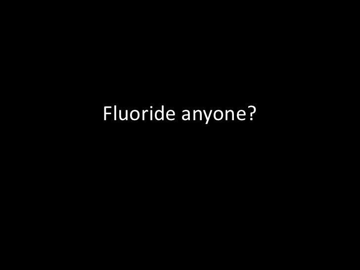 Fluoride anyone?<br />