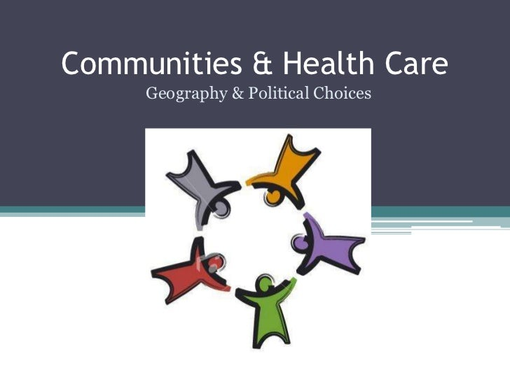 Communities & Health Care<br />Geography & Political Choices<br />