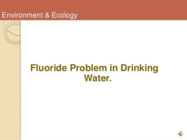Environment & Ecology Fluoride Problem in Drinking Water.