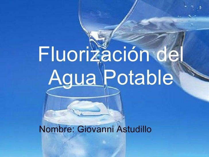 Fluorización del Agua Potable Nombre: Giovanni Astudillo