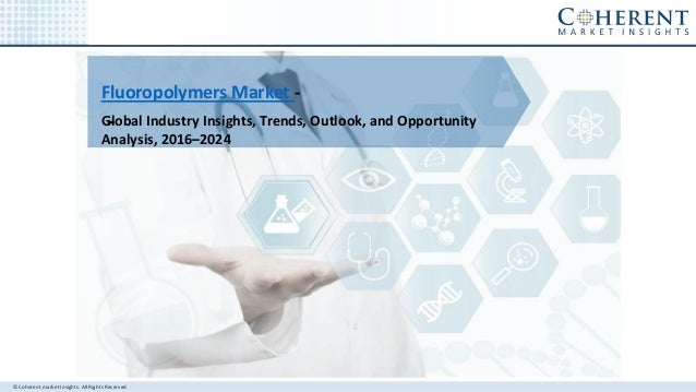 © Coherent market Insights. All Rights Reserved Fluoropolymers Market - -Global Industry Insights, Trends, Outlook, and Op...
