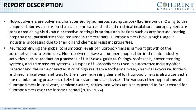 © Coherent market Insights. All Rights Reserved REPORT DESCRIPTION • Fluoropolymers are polymers characterized by numerous...