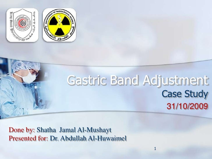 Gastric Band Adjustment<br />Case Study <br />31/10/2009<br />1<br />Done by: ShathaJamal Al-Mushayt<br />Presented for: D...