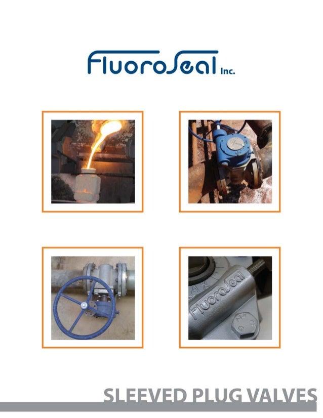 www.fluorosealvalves.com PLUG-SLEEVED-R001-2013 DESIGN FEATURES NON-LUBRICATED PLUG VALVES FluoroSeal®, Non-Lubricated, Sl...