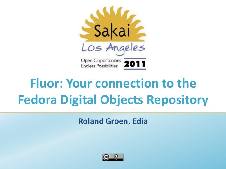 Fluor: Your connection to the Fedora Digital Objects Repository<br />Roland Groen, Edia<br />