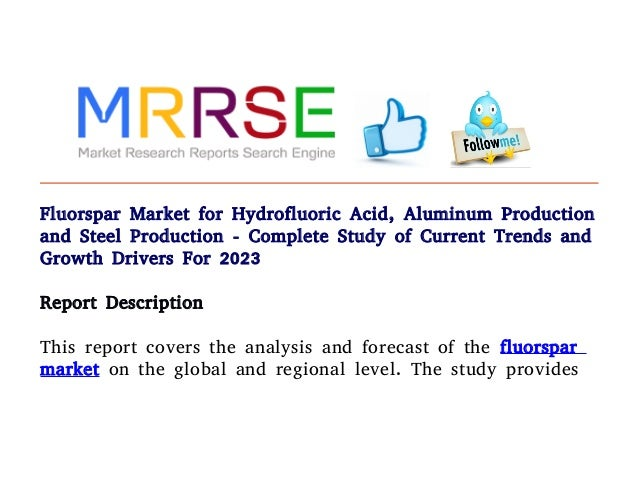 Fluorspar Market for Hydrofluoric Acid, Aluminum Production and Steel Production - Complete Study of Current Trends and Gr...