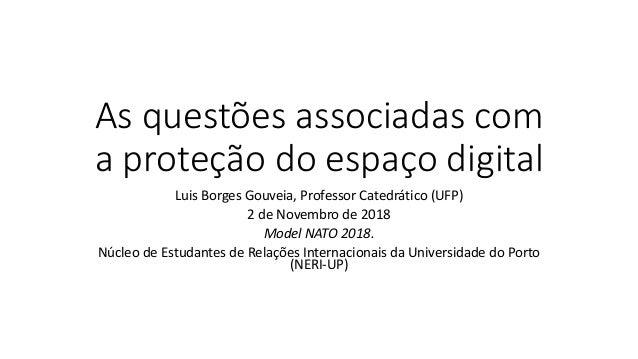 As questões associadas com a proteção do espaço digital Luis Borges Gouveia, Professor Catedrático (UFP) 2 de Novembro de ...