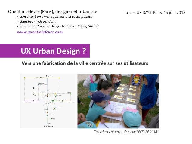 Quentin Lefèvre (Paris), designer et urbaniste > consultant en aménagement d'espaces publics > chercheur indépendant > ens...
