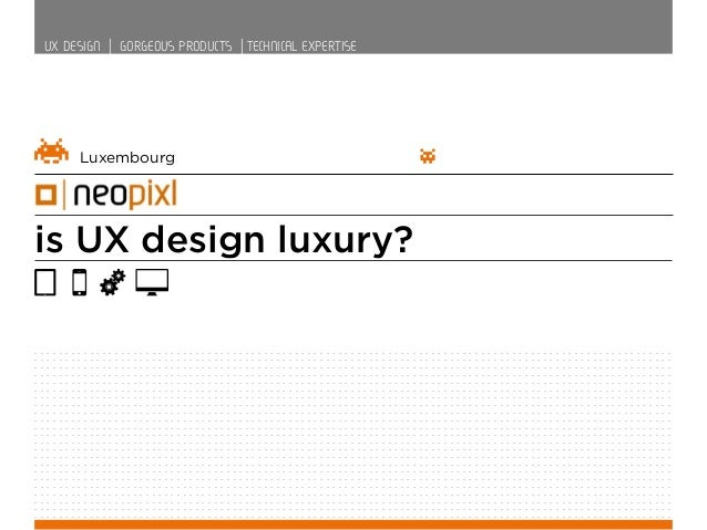 UX DESIGN   GORGEOUS PRODUCTS   TECHNICAL EXPERTISE  Luxembourg  is UX design luxury? . . . . . . . . . . . . . . . . . . ...