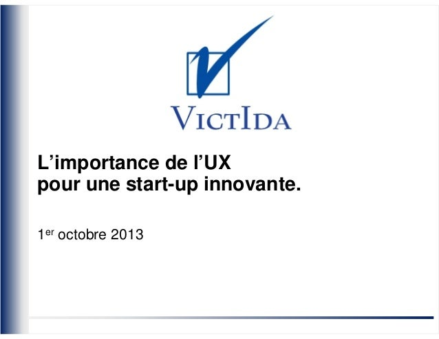 VictIda L'importance de l'UX pour une start-up innovante. 1er octobre 2013