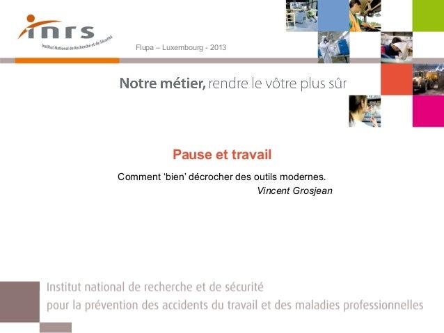 Flupa – Luxembourg - 2013  Pause et travail Comment 'bien' décrocher des outils modernes. Vincent Grosjean