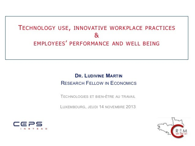 T ECHNOLOGY  USE , INNOVATIVE WORKPLACE PRACTICES  & EMPLOYEES ' PERFORMANCE AND WELL BEING  	    DR. LUDIVINE MARTIN RESE...