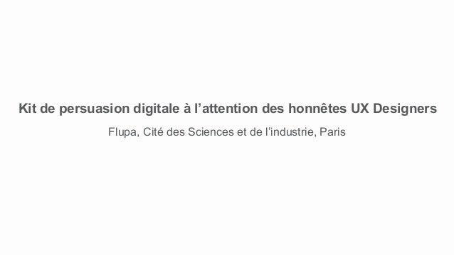 Kit de persuasion digitale à l'attention des honnêtes UX Designers Flupa, Cité des Sciences et de l'industrie, Paris