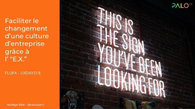 """Faciliter le changement d'une culture d'entreprise grâce à l' """"E.X."""" FLUPA - UXDAYS18 Nadège Bide - @nanaparci"""