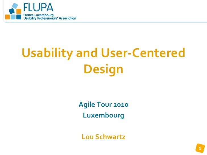 Usability and User-Centered Design<br />Agile Tour 2010<br />Luxembourg<br />Lou Schwartz<br />1<br />