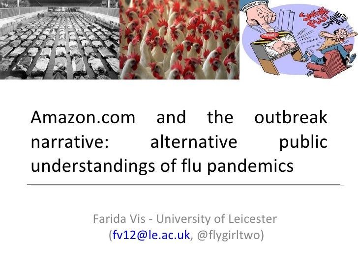 Amazon.com and the outbreak narrative: alternative public understandings of flu pandemics Farida Vis - University of Leice...