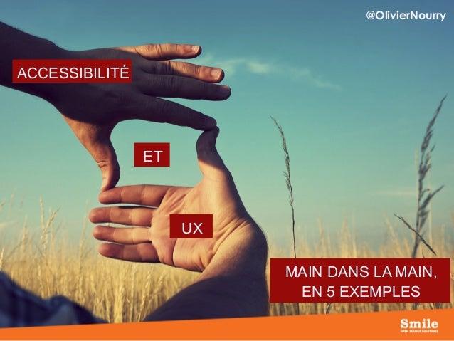 ACCESSIBILITÉ ET UX MAIN DANS LA MAIN, EN 5 EXEMPLES @OlivierNourry