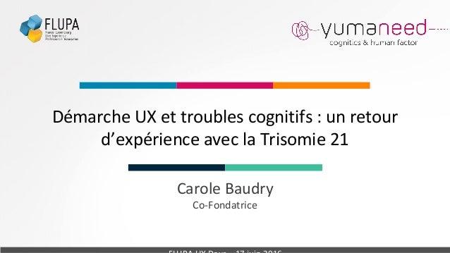 Carole Baudry Co-Fondatrice Démarche UX et troubles cognitifs : un retour d'expérience avec la Trisomie 21