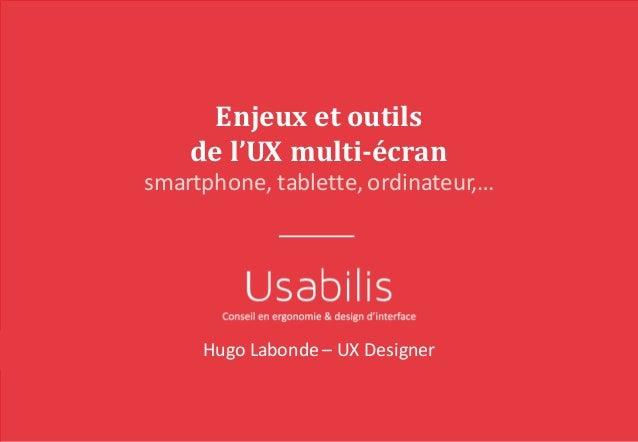 Enjeuxetoutils del'UXmulti-écran smartphone,tablette,ordinateur,… HugoLabonde– UXDesigner