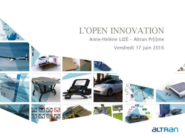 L'OPEN INNOVATION Anne-Hélène LIZÉ – Altran Pr[i]me Vendredi 17 juin 2016