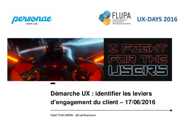 11 20/06/2016 Nabil THALMANN - @nabilthalmann Démarche UX : identifier les leviers d'engagement du client – 17/06/2016