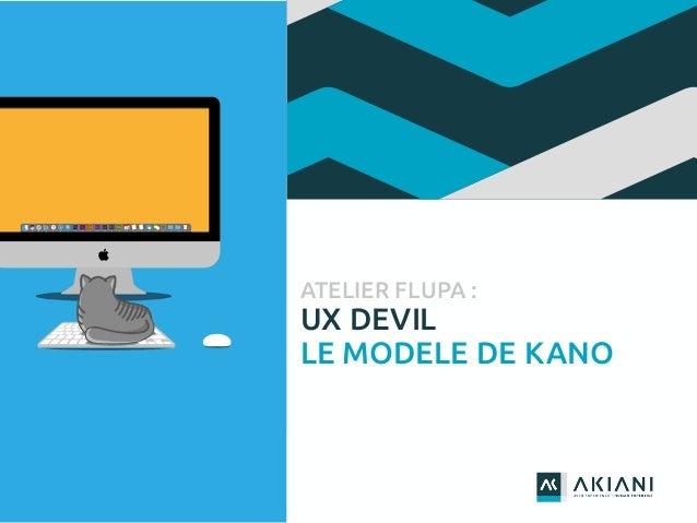 ATELIER FLUPA : UX DEVIL LE MODELE DE KANO