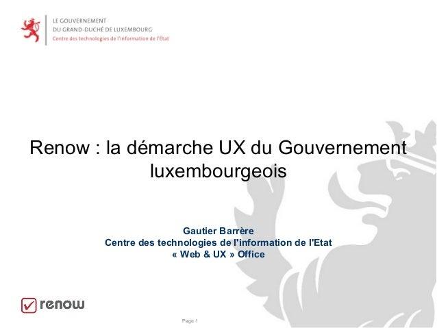 Page 1 Renow : la démarche UX du Gouvernement luxembourgeois Gautier Barrère Centre des technologies de l'information de l...