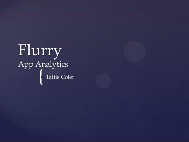 Flurry App Analytics  {  Taffie Coler