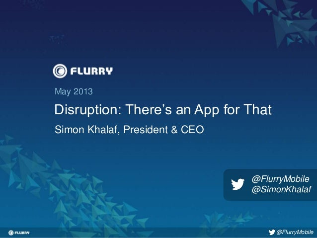 Title case / Helvetica 24. One line only.May 2013Disruption: There's an App for ThatSimon Khalaf, President & CEO@FlurryMo...