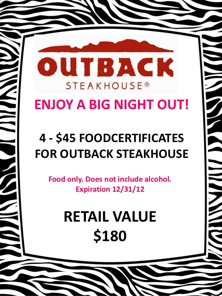 ENJOY A BIG NIGHT OUT! 4 - $45 FOODCERTIFICATESFOR OUTBACK STEAKHOUSE  Food only. Does not include alcohol.         Expira...