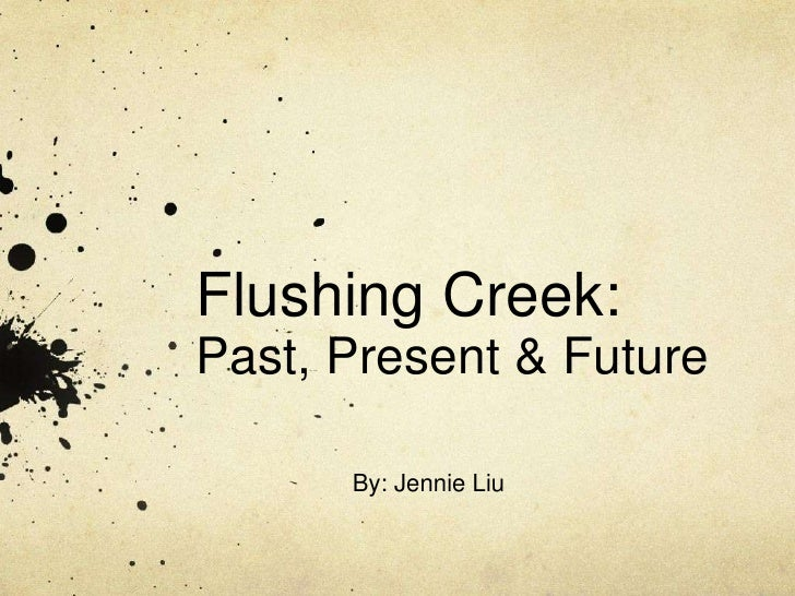 Flushing Creek:Past, Present & Future<br />By: Jennie Liu<br />