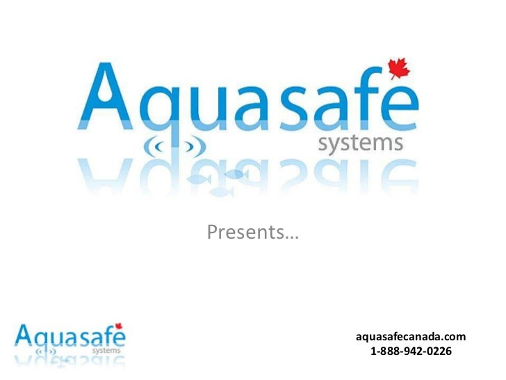 Presents…            aquasafecanada.com              1-888-942-0226