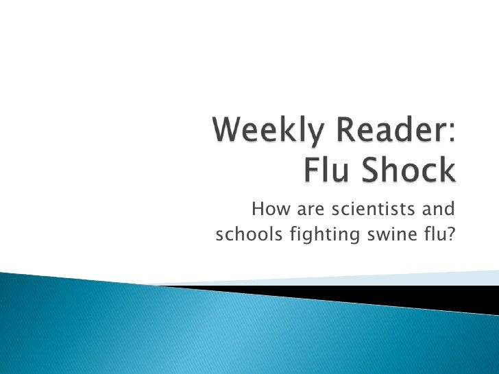 Weekly Reader:  Flu Shock<br />How are scientists and <br />schools fighting swine flu?<br />