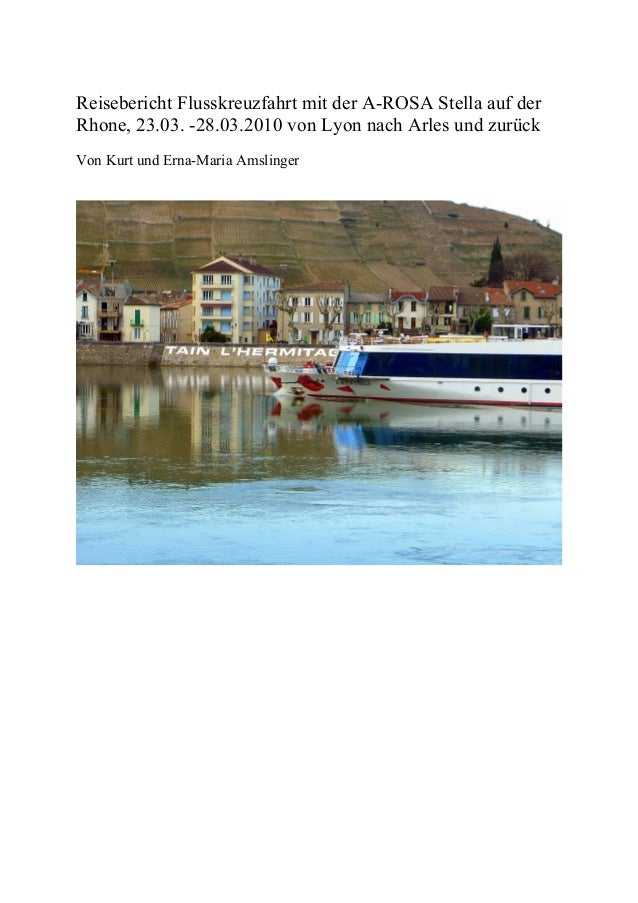 Reisebericht Flusskreuzfahrt mit der A-ROSA Stella auf der Rhone, 23.03. -28.03.2010 von Lyon nach Arles und zurück Von Ku...
