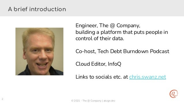 © 2021 - The @ Company | atsign.dev 2 A brief introduction Engineer, The @ Company, building a platform that puts people i...