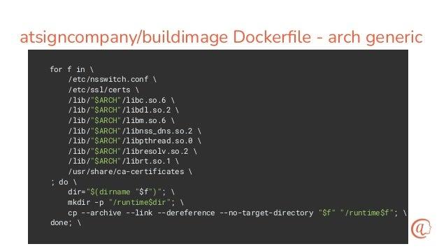 Dockerfile for dartshowplatform FROM atsigncompany/buildimage AS build WORKDIR /app COPY ./showplatform.dart . RUN dart com...