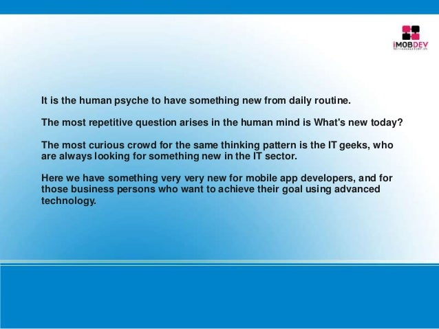 It is the human psyche to have something new from daily routine. The most repetitive question arises in the human mind is ...