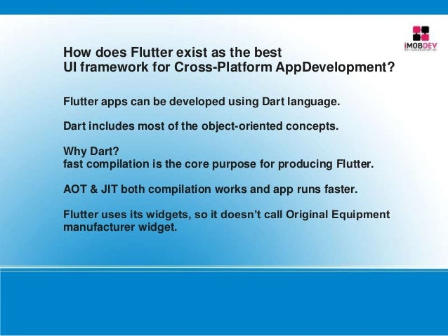 How does Flutter exist as the best UI framework for Cross-Platform AppDevelopment? Flutter apps can be developed using Dar...
