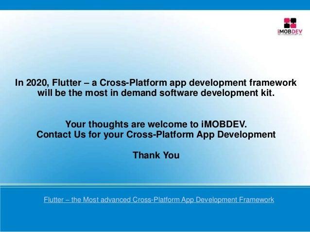 In 2020, Flutter – a Cross-Platform app development framework will be the most in demand software development kit. Your th...