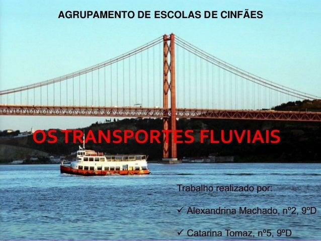 AGRUPAMENTO DE ESCOLAS DE CINFÃES  OS TRANSPORTES FLUVIAIS