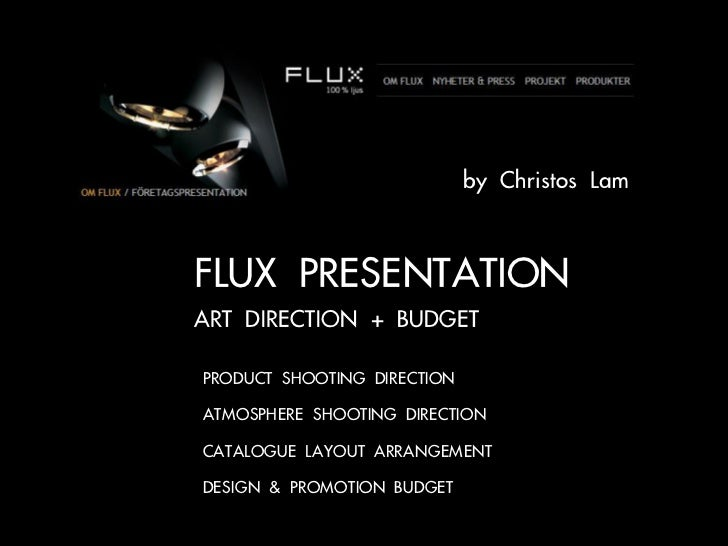 by Christos LamFLUX PRESENTATIONART DIRECTION + BUDGET• PRODUCT SHOOTING DIRECTION• ATMOSPHERE SHOOTING DIRECTION• CATALOG...