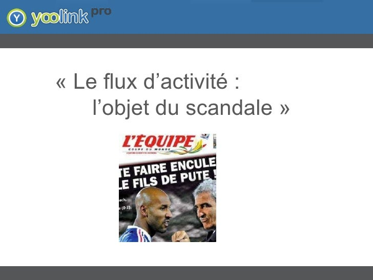 """Flux d'activité : l'objet du scandale - """"Adoption et Réseaux Sociaux d'Entreprise"""" - Yoolink Slide 2"""