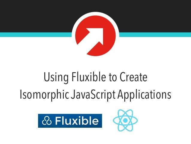 Using Fluxible to Create Isomorphic JavaScript Applications