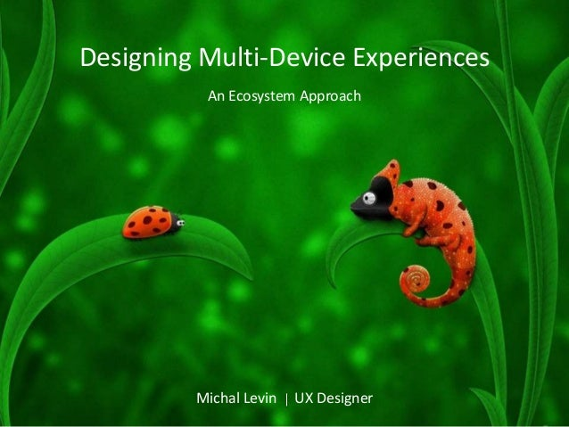 Designing Multi-Device Experiences  An Ecosystem Approach  Michal Levin UX Designer