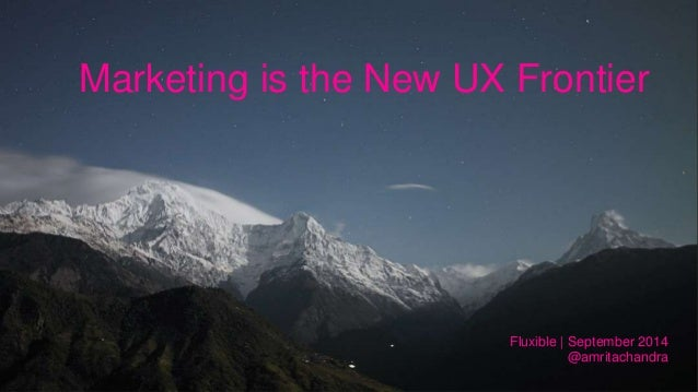 Marketing is the New UX Frontier  Fluxible | September 2014  @amritachandra