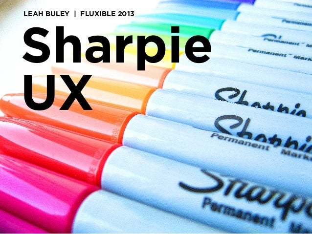 Sharpie UX 	    LEAH BULEY | FLUXIBLE 2013